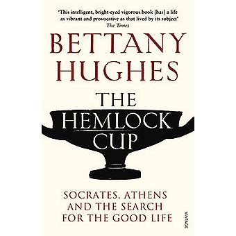 The Hemlock Cup - Socrates - Athens and the Search for the Good Life b