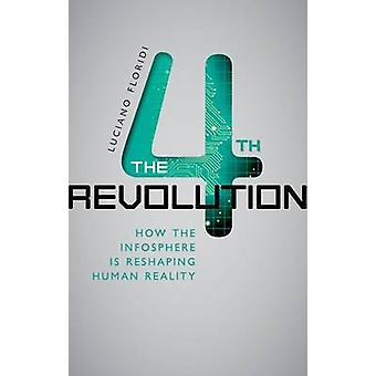 The Fourth Revolution - How the infosphere is reshaping human reality