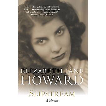 Slipstream - A Memoir (New edition) by Elizabeth Jane Howard - 9780330