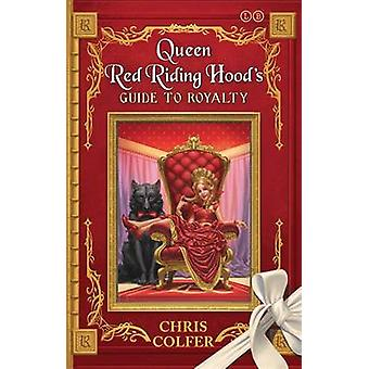 Queen Red Riding Hood's Guide to Royalty by Chris Colfer - 9780349132