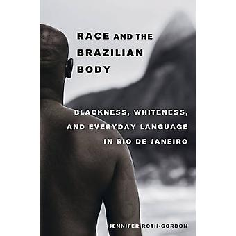 Race and the Brazilian Body - Blackness - Whiteness - and Everyday Lan
