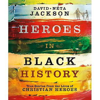Heroes in Black History - True Stories from the Lives of Christian Her