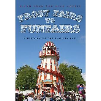 Frost Fairs to Funfairs - A History of the English Fair by Nick Corble