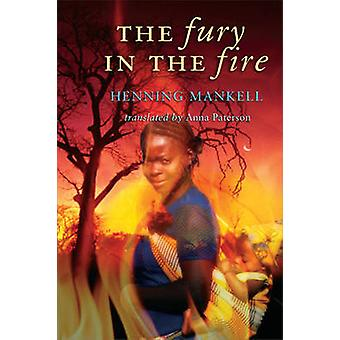 The Fury in the Fire by Henning Mankell - Anna Paterson - 97817417583