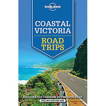 Lonely Planet Coastal Victoria Road Trips by Lonely Planet - Anthony