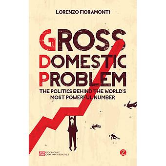 Gross Domestic Problem - The Politics Behind the World's Most Powerful