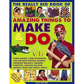 The Really Big Book of Amazing Things to Make & Do - With 2000 Step-by