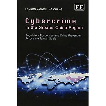 Cybercrime in the Greater China Region - Regulatory Responses and Crim