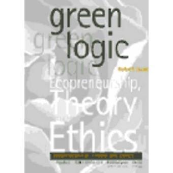 Green Logic - Ecopreneurship - Theory and Ethics by Robert Issak - 978