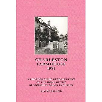 Charleston Farmhouse - A Photographic Recollection of the Home of the