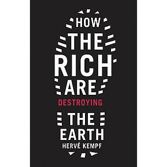 How the Rich are Destroying the Earth by Herve Kempf - 9781900322416