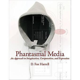 Phantasmal Media - An Approach to Imagination - Computation - and Expr