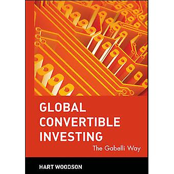 Global Convertible Investing - The Gabelli Way by Hart Woodson - 97804