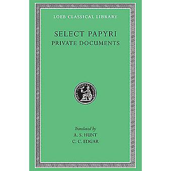 Non-Literary Papyri - Private Documents - v. 1 by A.S. Hunt - 978067499