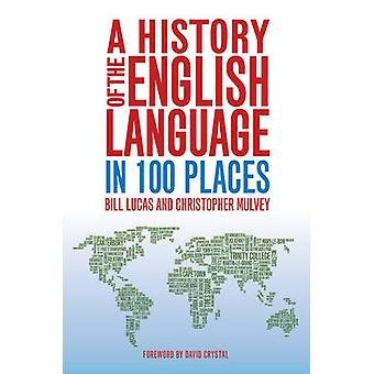 A History of the English Language in 100 Places by Bill Lucas - Chris