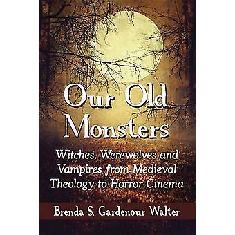 Nossos velhos monstros - bruxas - lobisomens e vampiros do Medieval a