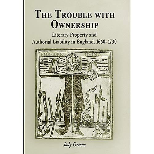 The Trouble with Ownership  Literary Property and Authorial Liability in England, 1660-1730