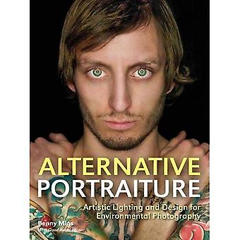 Alternative Portraiture : Artistic Lighting and Design for Environmental Photography