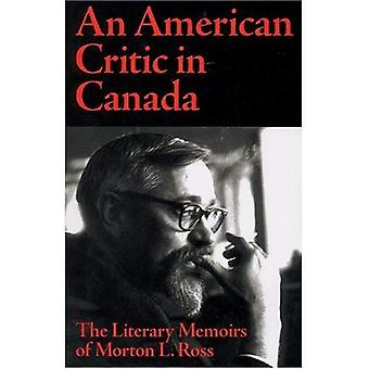 An American Critic in Canada : The Literary Memoirs of Morton L. Ross