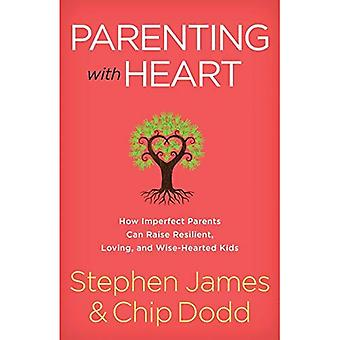 Parenting with Heart: How Imperfect Parents Can Raise� Resilient, Loving, and Wise-Hearted Kids
