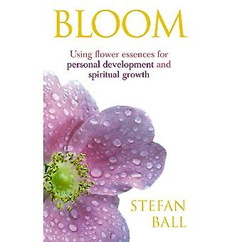 Bloom: Using Flower Essences for Personal Development and Spiritual Growth