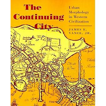 The Continuing City - Urban Morphology in Western Civilization by Jame
