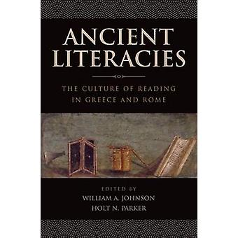 Ancient Literacies The Culture of Reading in Greece and Rome by Johnson & William A. & Jr.