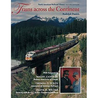 Züge auf dem gesamten Kontinent zweite Ausgabe nordamerikanischen Eisenbahngeschichte von Daniels & Rudolph