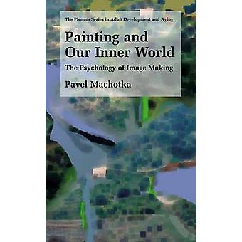 Painting and Our Inner World  The Psychology of Image Making by Machotka & Pavel