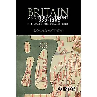 Britain and the Continent 10001300 The Impact of the Norman Conquest by Matthew & Donald