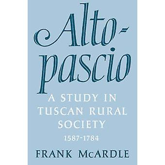 Altopascio A Study in Tuscan Rural Society 15871784 by McArdle & Frank