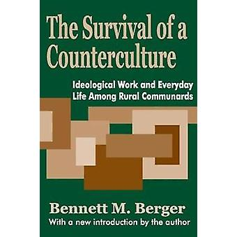 The Survival of a Counterculture Ideological Work and Everyday Life Among Rural Communards by Berger & Bennett M.