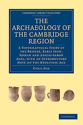 The Archaeology of the Cambridge Region by Fox & Cyril