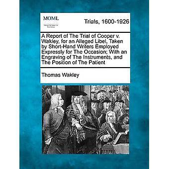 En rapport av rettssaken Cooper v. Wakley for en påståtte injurier tatt av stenografi forfattere ansatt uttrykkelig for anledningen med en gravering av instrumenter og plasseringen av pasienten Wakley & Thomas