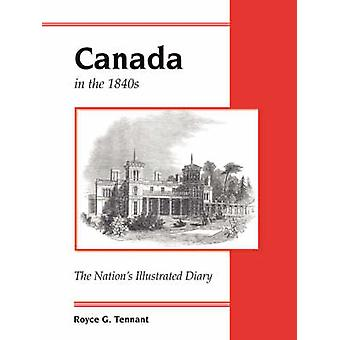 Canada in the 1840s The Nations Illustrated Diary by Tennant & Royce G.