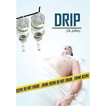 Drip by Jeffrey & J. B.
