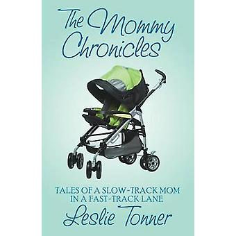 Mommy Chronicles Tales of a SlowTrack Mom in a FastTrack Lane by Tonner & Leslie