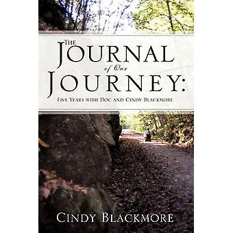 The Journal of Our Journey Five Years with Doc and Cindy Blackmore by Blackmore & Cindy