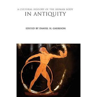A Cultural History of the Human Body in Antiquity by Garrison & Daniel