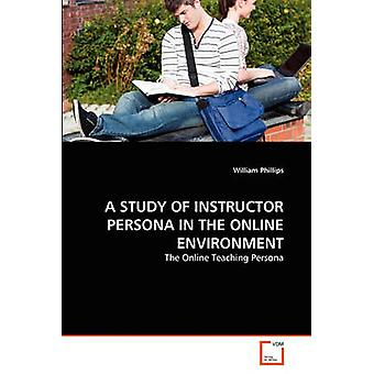 Een studie van instructeur PERSONA IN de ONLINEOMGEVING door Phillips & William