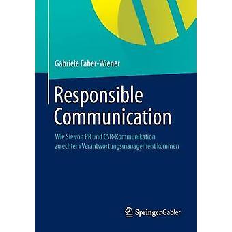 Responsible Communication  Wie Sie von PR und CSRKommunikation  zu echtem Verantwortungsmanagement kommen by FaberWiener & Gabriele