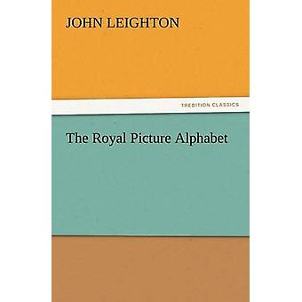 The Royal Picture Alphabet by Leighton & John