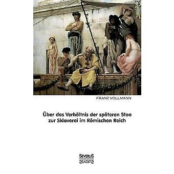 Uber Das Verhaltnis Der Spateren Stoa Zur Sklaverei Im Romischen Reich by Vollmann & Franz