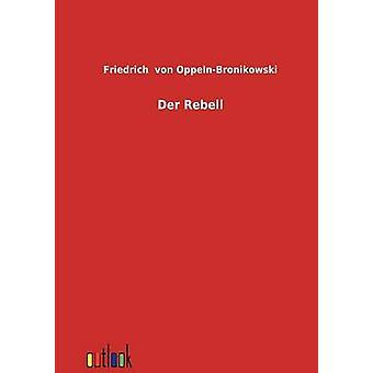 Der Rebell by von OppelnBronikowski & Friedrich