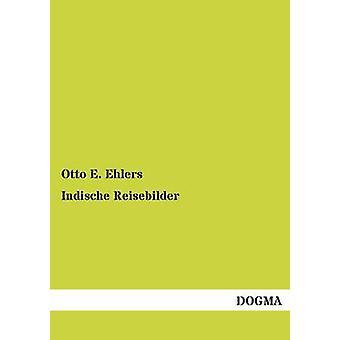Indische Reisebilder by Ehlers & Otto E.