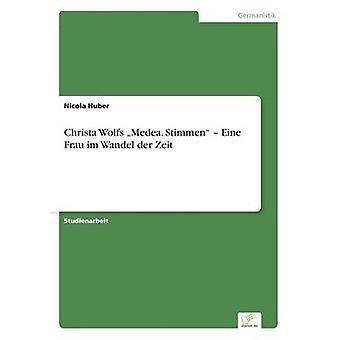 Christa Wolfs Medea. Stimmen Eine Frau im Wandel der Zeit por Huber & Nicola