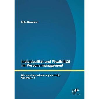 Individualitt und Flexibilitt im Personalmanagement Die neue Herausforderung durch die generazione Y da Kurzmann & Silke