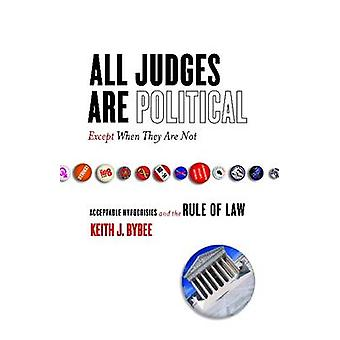 All Judges are Political-Except When They are Not - Acceptable Hypocri