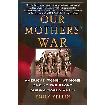 Our Mothers' War - American Women at Home and at the Front During Worl