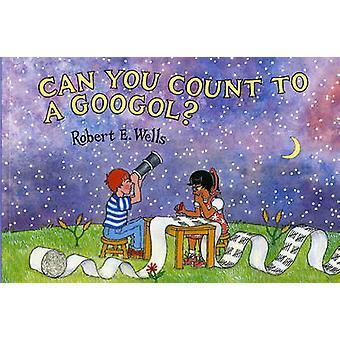Can You Count to a Googol? by Robert E Wells - Robert E Wells - 97808